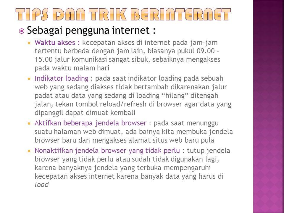  Sebagai pengguna internet :  Waktu akses : kecepatan akses di internet pada jam-jam tertentu berbeda dengan jam lain, biasanya pukul 09.00 – 15.00