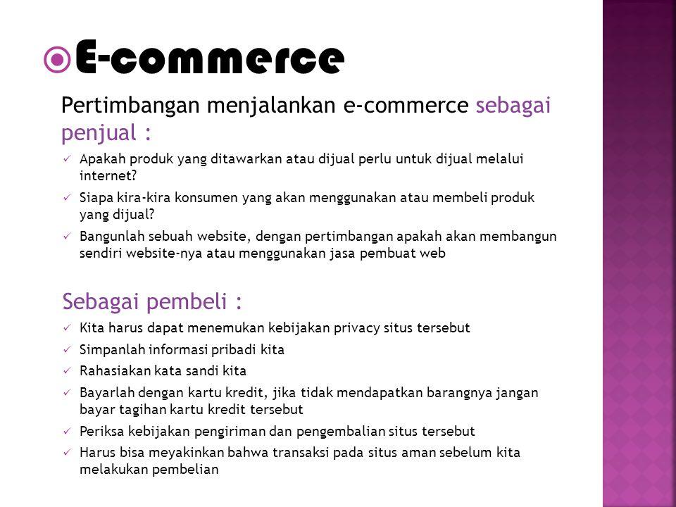  E-commerce Pertimbangan menjalankan e-commerce sebagai penjual : Apakah produk yang ditawarkan atau dijual perlu untuk dijual melalui internet? Siap
