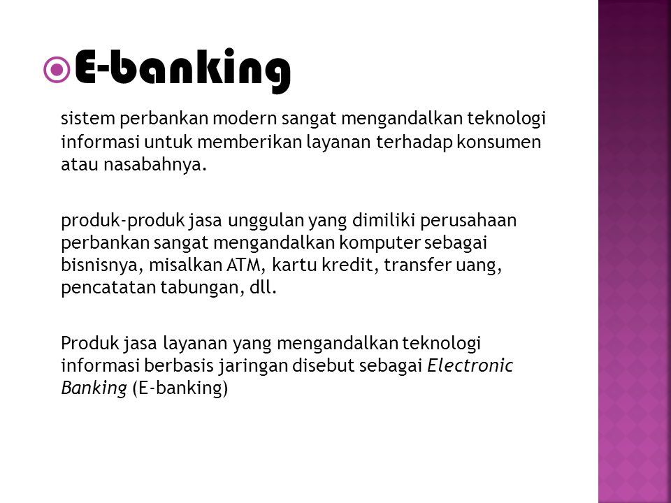  E-banking sistem perbankan modern sangat mengandalkan teknologi informasi untuk memberikan layanan terhadap konsumen atau nasabahnya. produk-produk