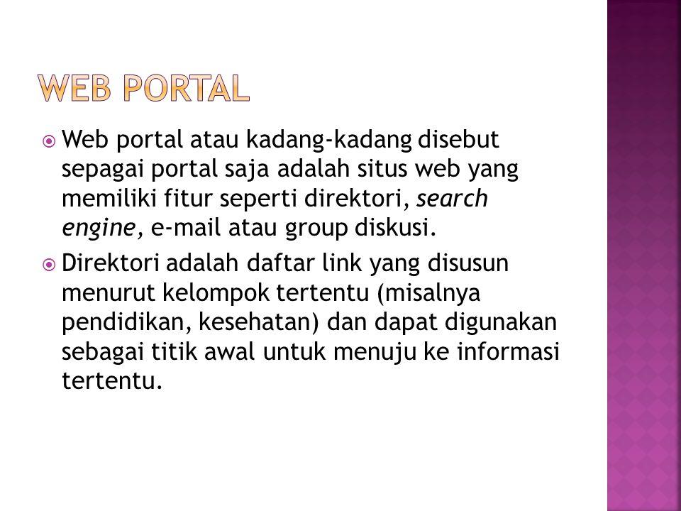  Web portal atau kadang-kadang disebut sepagai portal saja adalah situs web yang memiliki fitur seperti direktori, search engine, e-mail atau group d