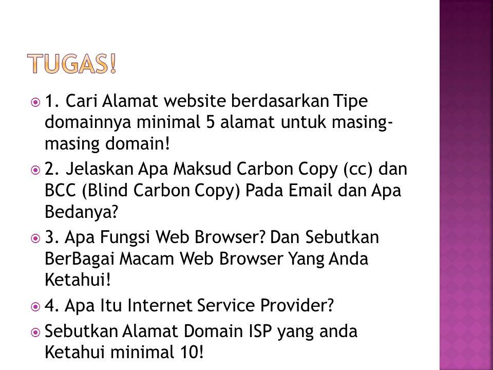  1. Cari Alamat website berdasarkan Tipe domainnya minimal 5 alamat untuk masing- masing domain!  2. Jelaskan Apa Maksud Carbon Copy (cc) dan BCC (B
