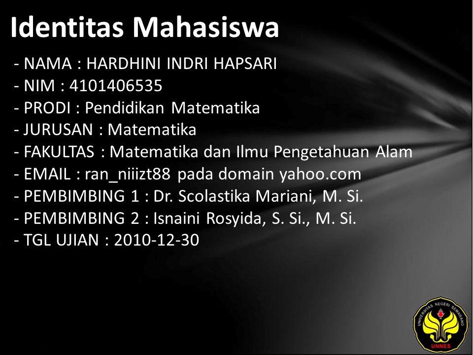 Identitas Mahasiswa - NAMA : HARDHINI INDRI HAPSARI - NIM : 4101406535 - PRODI : Pendidikan Matematika - JURUSAN : Matematika - FAKULTAS : Matematika dan Ilmu Pengetahuan Alam - EMAIL : ran_niiizt88 pada domain yahoo.com - PEMBIMBING 1 : Dr.
