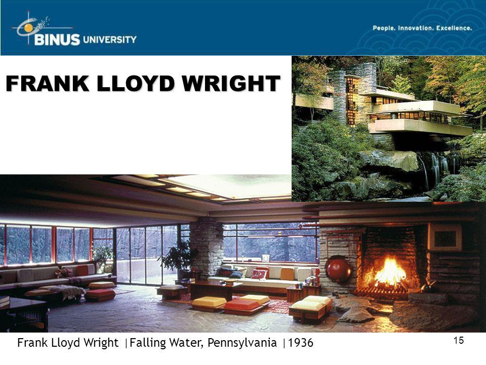 15 Frank Lloyd Wright  Falling Water, Pennsylvania  1936 FRANK LLOYD WRIGHT