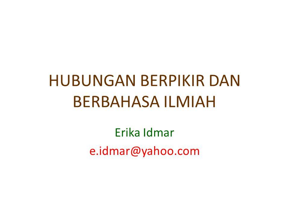 HUBUNGAN BERPIKIR DAN BERBAHASA ILMIAH Erika Idmar e.idmar@yahoo.com