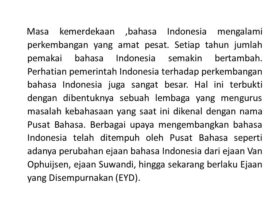 Masa kemerdekaan,bahasa Indonesia mengalami perkembangan yang amat pesat.