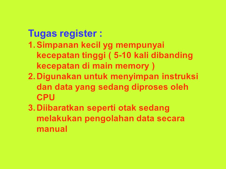 Tugas register : 1.Simpanan kecil yg mempunyai kecepatan tinggi ( 5-10 kali dibanding kecepatan di main memory ) 2.Digunakan untuk menyimpan instruksi