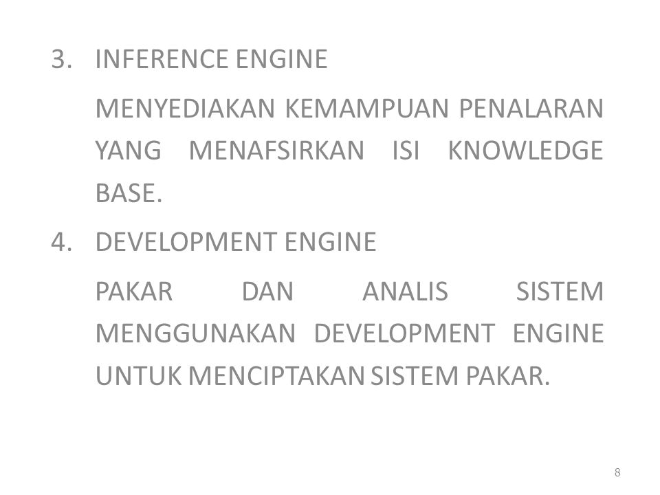 3.INFERENCE ENGINE MENYEDIAKAN KEMAMPUAN PENALARAN YANG MENAFSIRKAN ISI KNOWLEDGE BASE. 4.DEVELOPMENT ENGINE PAKAR DAN ANALIS SISTEM MENGGUNAKAN DEVEL