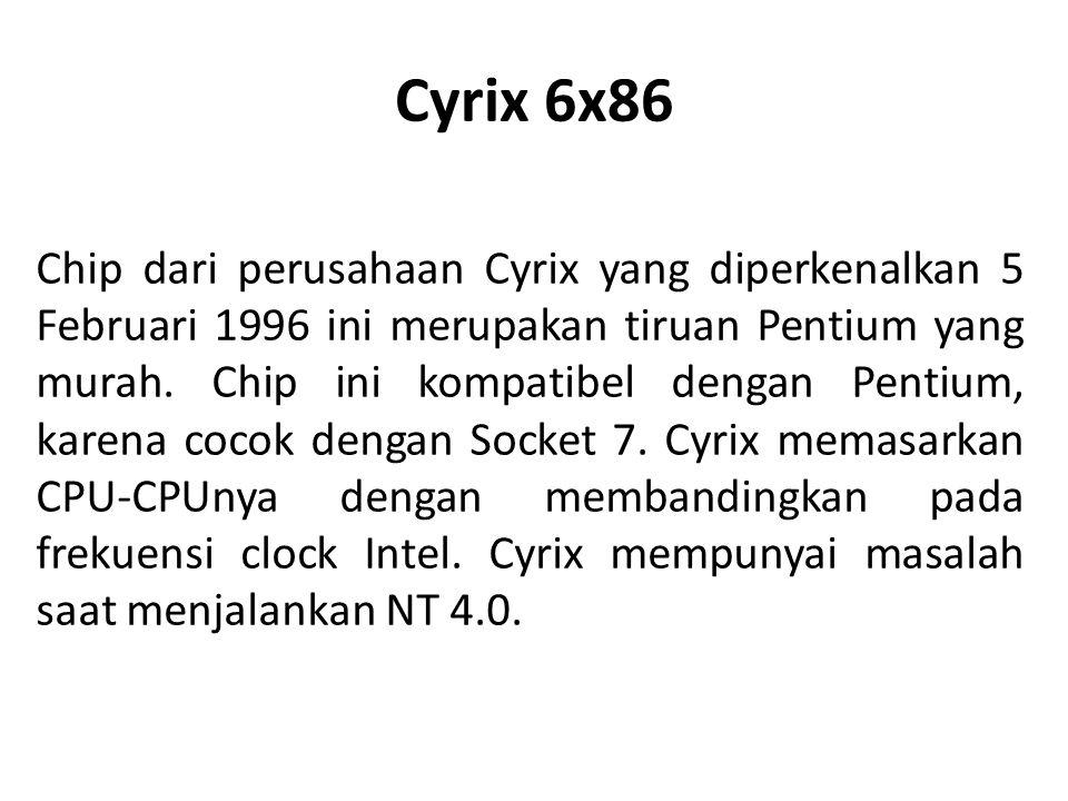 Cyrix 6x86 Chip dari perusahaan Cyrix yang diperkenalkan 5 Februari 1996 ini merupakan tiruan Pentium yang murah. Chip ini kompatibel dengan Pentium,