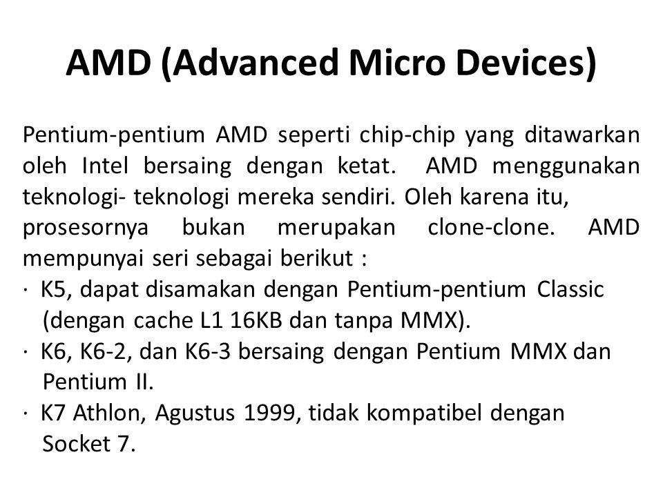 AMD (Advanced Micro Devices) Pentium-pentium AMD seperti chip-chip yang ditawarkan oleh Intel bersaing dengan ketat. AMD menggunakan teknologi- teknol
