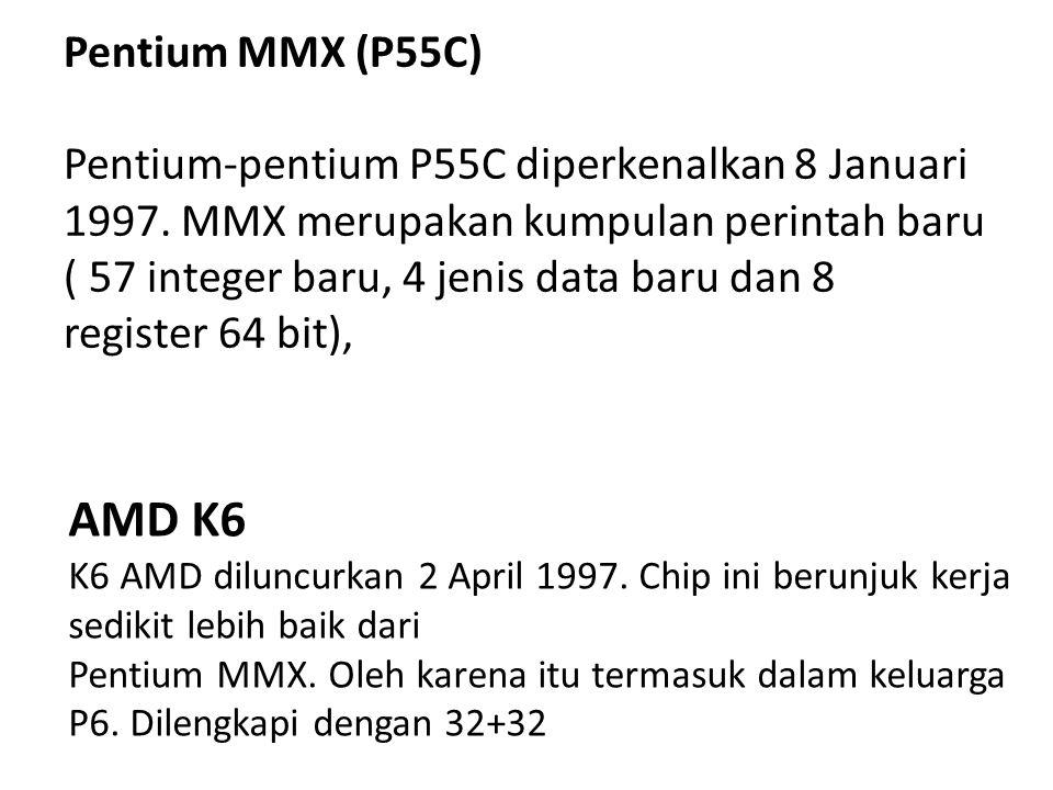 Pentium MMX (P55C) Pentium-pentium P55C diperkenalkan 8 Januari 1997. MMX merupakan kumpulan perintah baru ( 57 integer baru, 4 jenis data baru dan 8