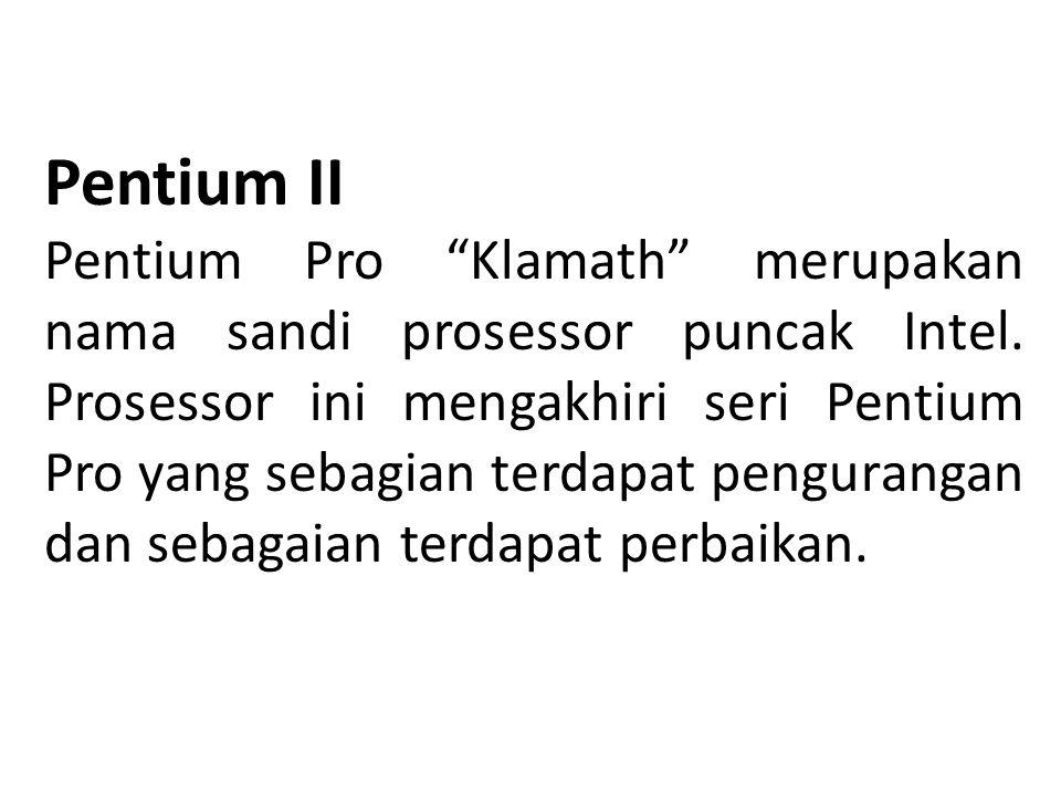 """Pentium II Pentium Pro """"Klamath"""" merupakan nama sandi prosessor puncak Intel. Prosessor ini mengakhiri seri Pentium Pro yang sebagian terdapat pengura"""