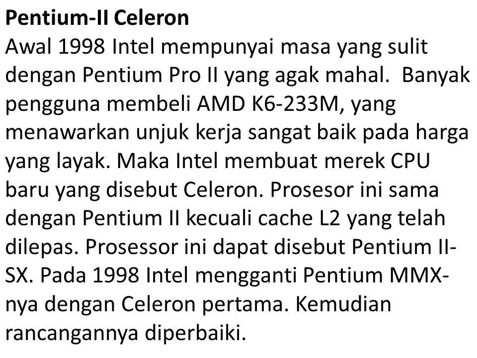Pentium-II Celeron Awal 1998 Intel mempunyai masa yang sulit dengan Pentium Pro II yang agak mahal. Banyak pengguna membeli AMD K6-233M, yang menawark