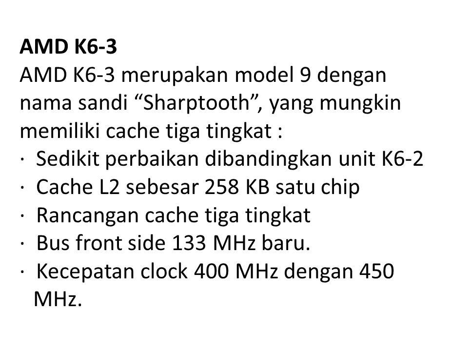 """AMD K6-3 AMD K6-3 merupakan model 9 dengan nama sandi """"Sharptooth"""", yang mungkin memiliki cache tiga tingkat : · Sedikit perbaikan dibandingkan unit K"""