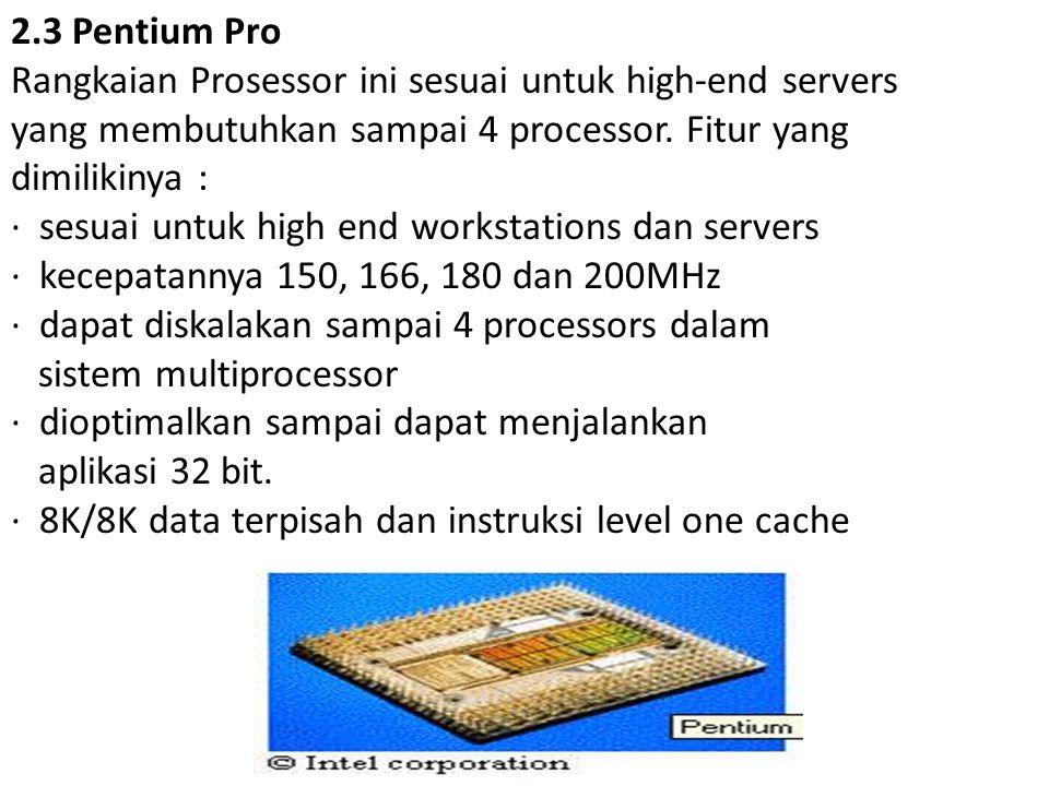 2.3 Pentium Pro Rangkaian Prosessor ini sesuai untuk high-end servers yang membutuhkan sampai 4 processor. Fitur yang dimilikinya : · sesuai untuk hig