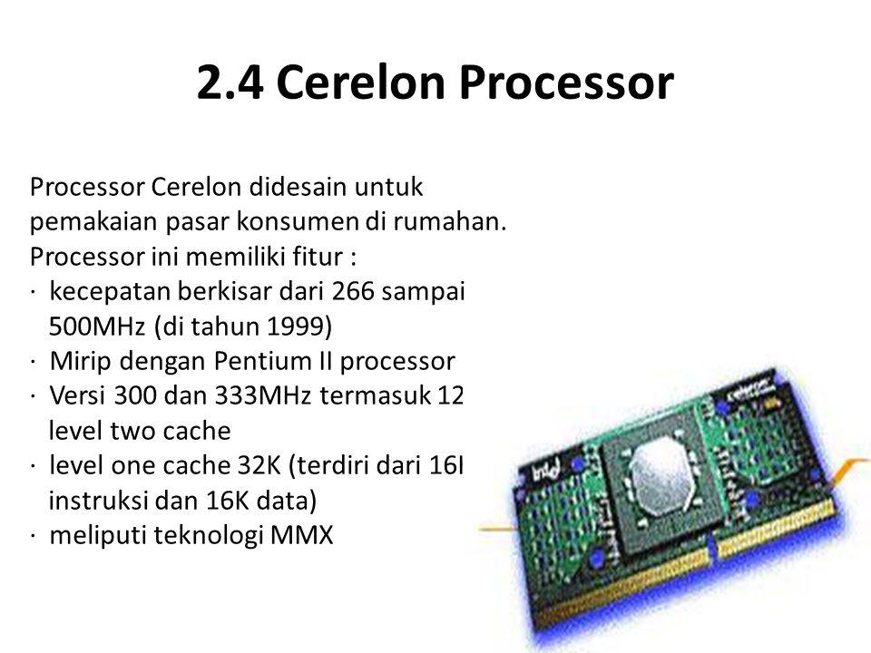 2.4 Cerelon Processor Processor Cerelon didesain untuk pemakaian pasar konsumen di rumahan. Processor ini memiliki fitur : · kecepatan berkisar dari 2