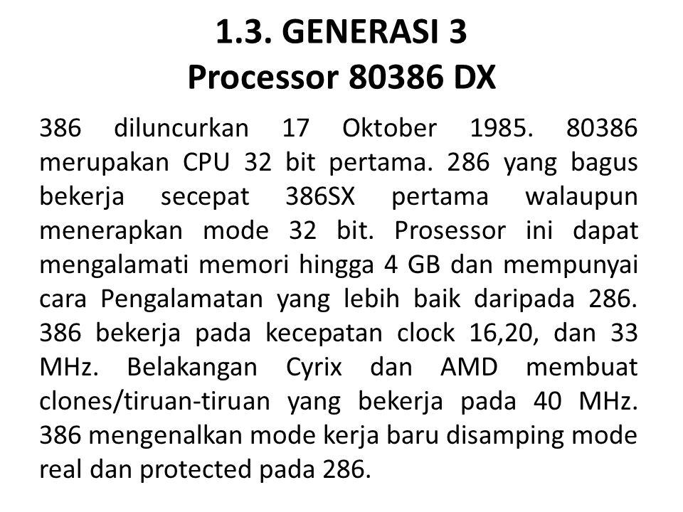 1.3. GENERASI 3 Processor 80386 DX 386 diluncurkan 17 Oktober 1985. 80386 merupakan CPU 32 bit pertama. 286 yang bagus bekerja secepat 386SX pertama w