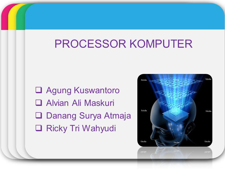 PROCESSOR  Agung Kuswantoro  Alvian Ali Maskuri  Danang Surya Atmaja  Ricky Tri Wahyudi PROCESSOR KOMPUTER