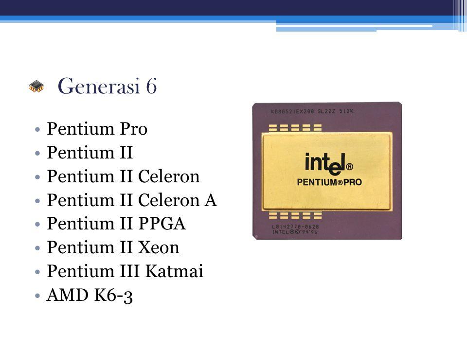 Generasi 6 Pentium Pro Pentium II Pentium II Celeron Pentium II Celeron A Pentium II PPGA Pentium II Xeon Pentium III Katmai AMD K6-3