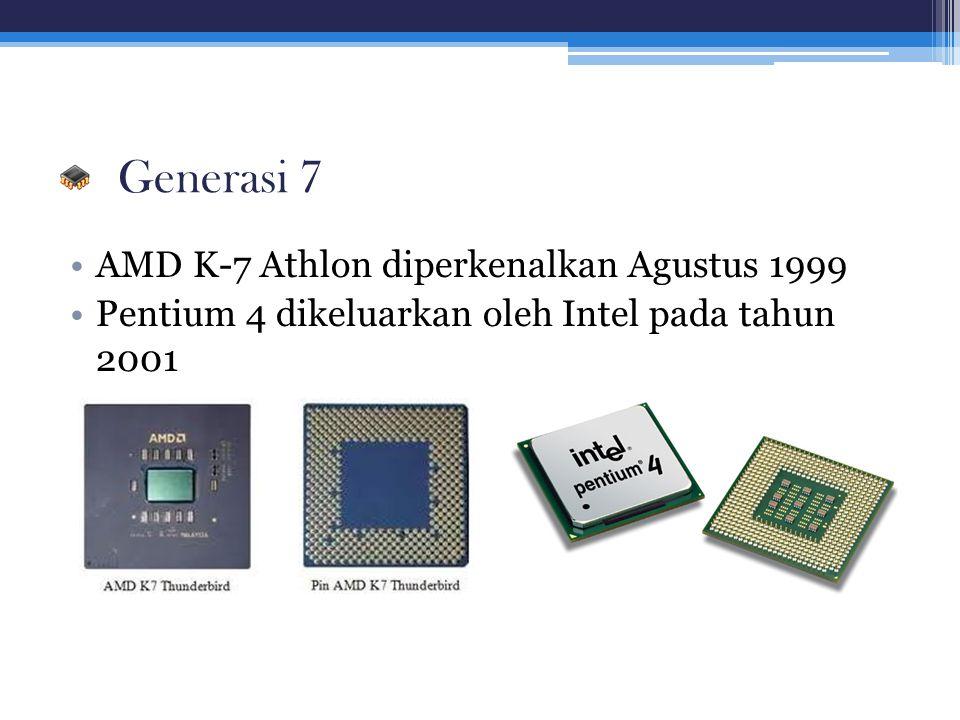Generasi 7 AMD K-7 Athlon diperkenalkan Agustus 1999 Pentium 4 dikeluarkan oleh Intel pada tahun 2001