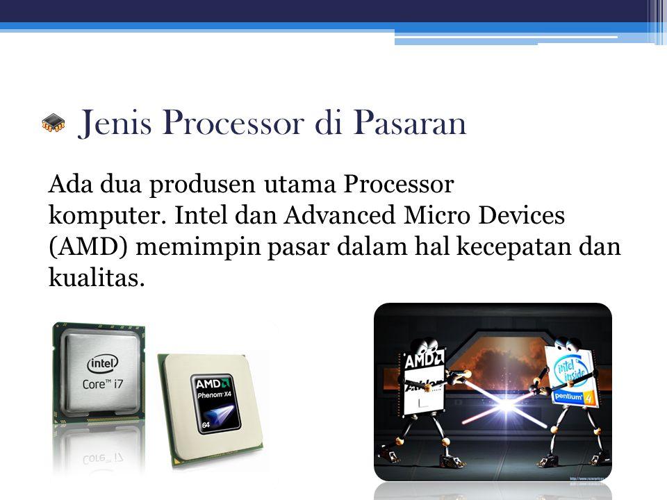 Jenis Processor di Pasaran Ada dua produsen utama Processor komputer. Intel dan Advanced Micro Devices (AMD) memimpin pasar dalam hal kecepatan dan ku