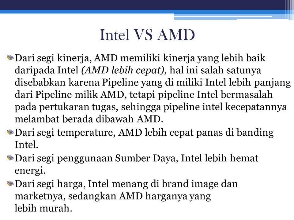Intel VS AMD Dari segi kinerja, AMD memiliki kinerja yang lebih baik daripada Intel (AMD lebih cepat), hal ini salah satunya disebabkan karena Pipelin