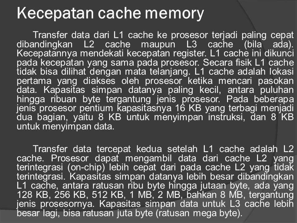 Kecepatan cache memory Transfer data dari L1 cache ke prosesor terjadi paling cepat dibandingkan L2 cache maupun L3 cache (bila ada). Kecepatannya men