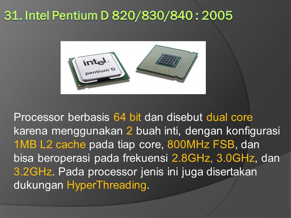 Processor berbasis 64 bit dan disebut dual core karena menggunakan 2 buah inti, dengan konfigurasi 1MB L2 cache pada tiap core, 800MHz FSB, dan bisa b