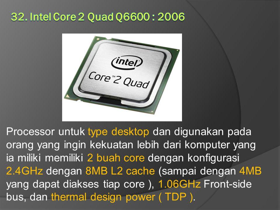 Processor untuk type desktop dan digunakan pada orang yang ingin kekuatan lebih dari komputer yang ia miliki memiliki 2 buah core dengan konfigurasi 2