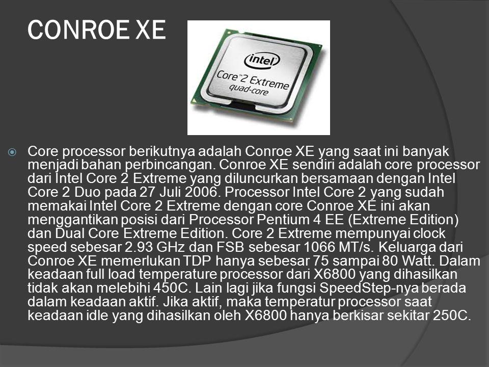 CONROE XE  Core processor berikutnya adalah Conroe XE yang saat ini banyak menjadi bahan perbincangan. Conroe XE sendiri adalah core processor dari I