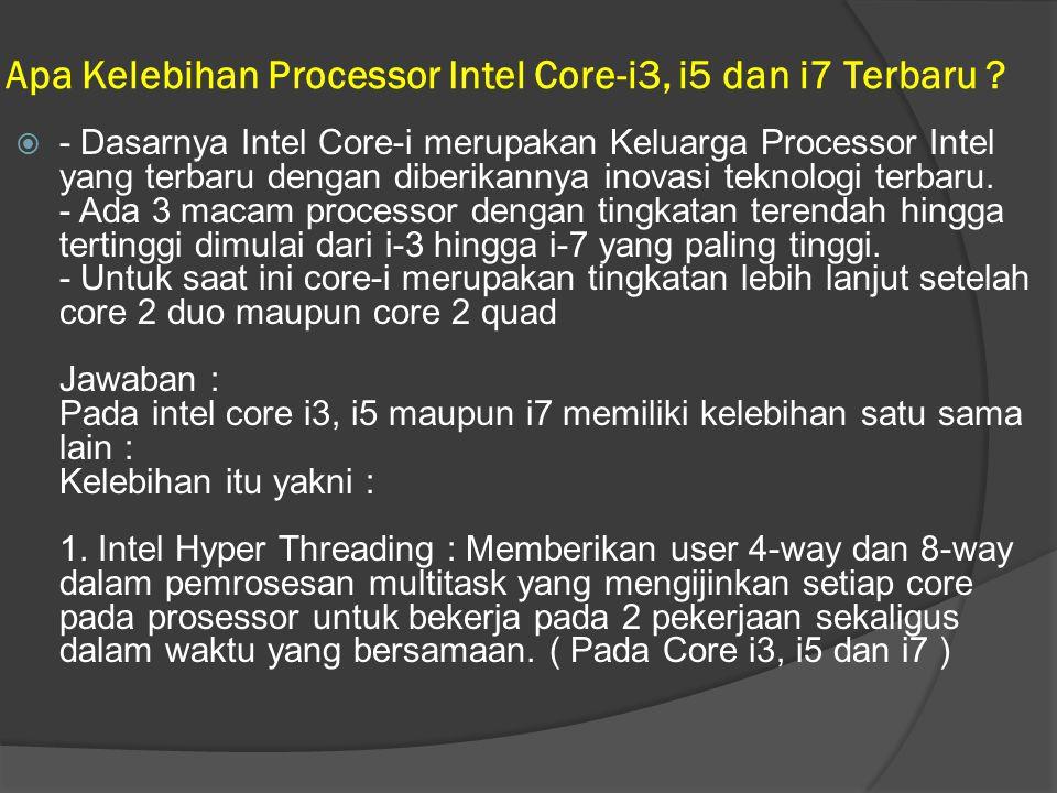 Apa Kelebihan Processor Intel Core-i3, i5 dan i7 Terbaru ?  - Dasarnya Intel Core-i merupakan Keluarga Processor Intel yang terbaru dengan diberikann