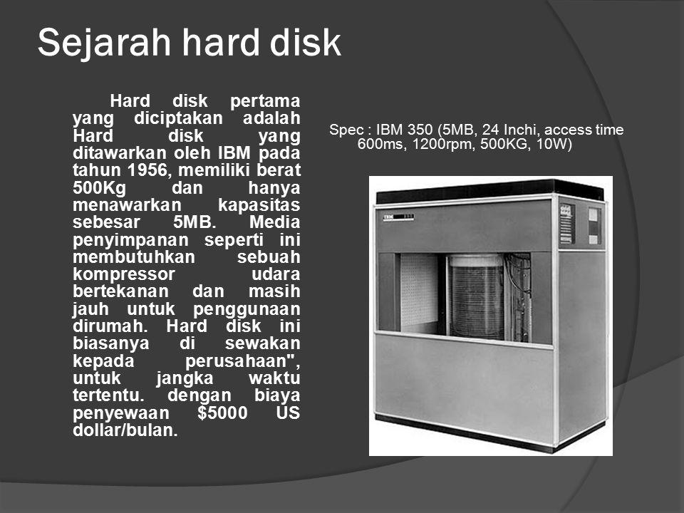 Sejarah hard disk Hard disk pertama yang diciptakan adalah Hard disk yang ditawarkan oleh IBM pada tahun 1956, memiliki berat 500Kg dan hanya menawark