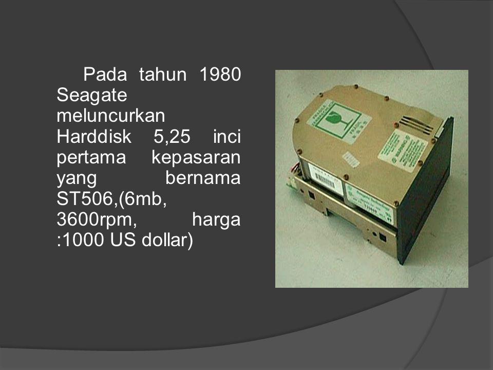 Pada tahun 1980 Seagate meluncurkan Harddisk 5,25 inci pertama kepasaran yang bernama ST506,(6mb, 3600rpm, harga :1000 US dollar)