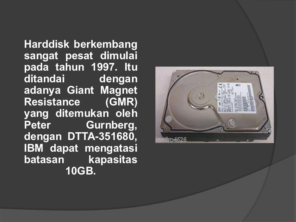 Harddisk berkembang sangat pesat dimulai pada tahun 1997. Itu ditandai dengan adanya Giant Magnet Resistance (GMR) yang ditemukan oleh Peter Gurnberg,
