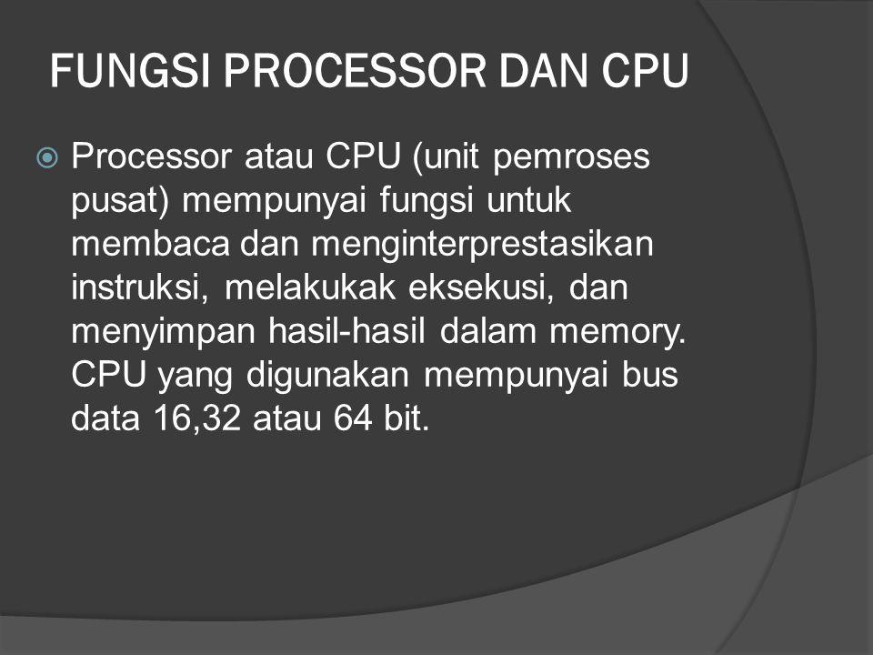 FUNGSI PROCESSOR DAN CPU  Processor atau CPU (unit pemroses pusat) mempunyai fungsi untuk membaca dan menginterprestasikan instruksi, melakukak eksek