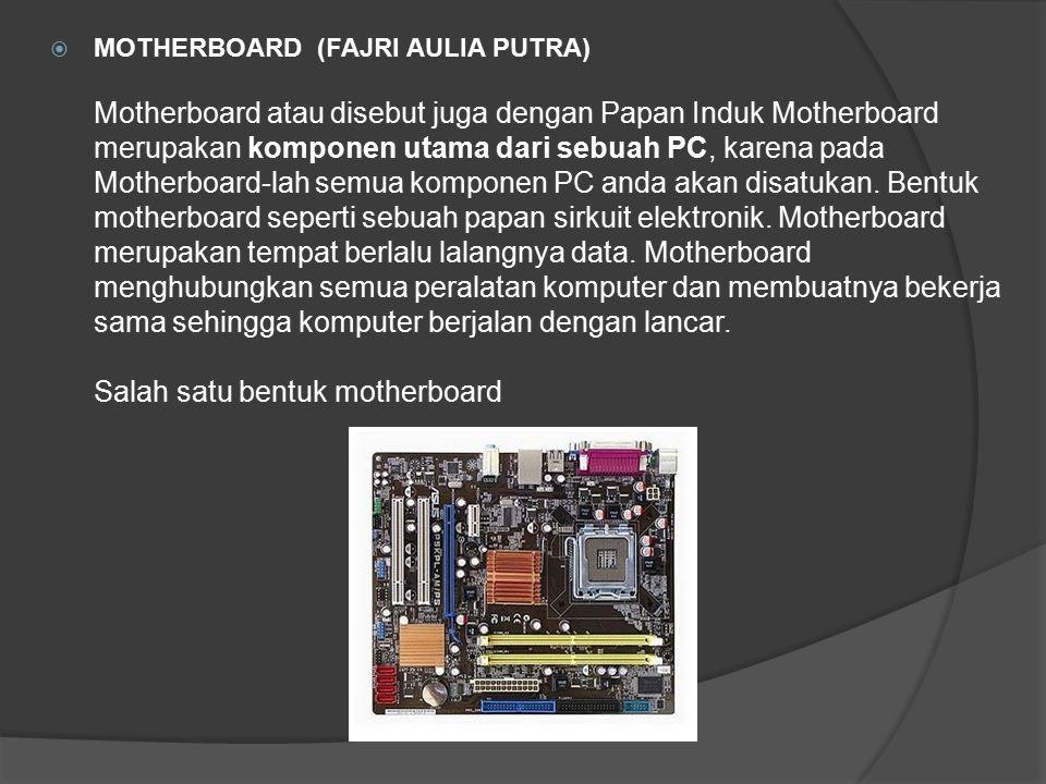  MOTHERBOARD (FAJRI AULIA PUTRA) Motherboard atau disebut juga dengan Papan Induk Motherboard merupakan komponen utama dari sebuah PC, karena pada Mo
