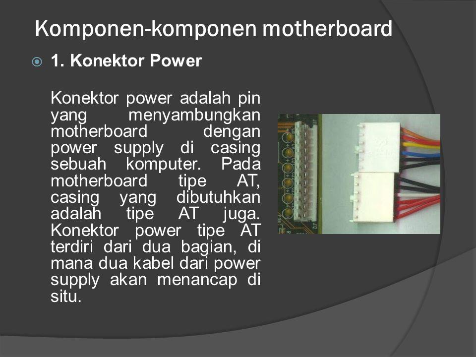 Komponen-komponen motherboard  1. Konektor Power Konektor power adalah pin yang menyambungkan motherboard dengan power supply di casing sebuah komput