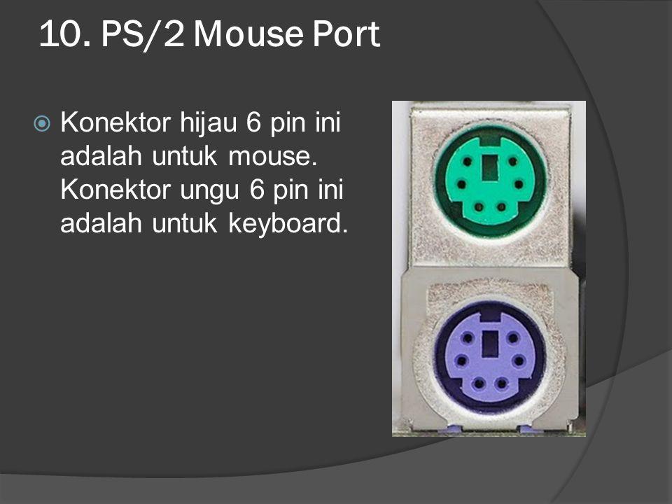 10. PS/2 Mouse Port  Konektor hijau 6 pin ini adalah untuk mouse. Konektor ungu 6 pin ini adalah untuk keyboard.