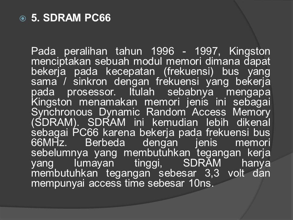  5. SDRAM PC66 Pada peralihan tahun 1996 - 1997, Kingston menciptakan sebuah modul memori dimana dapat bekerja pada kecepatan (frekuensi) bus yang sa
