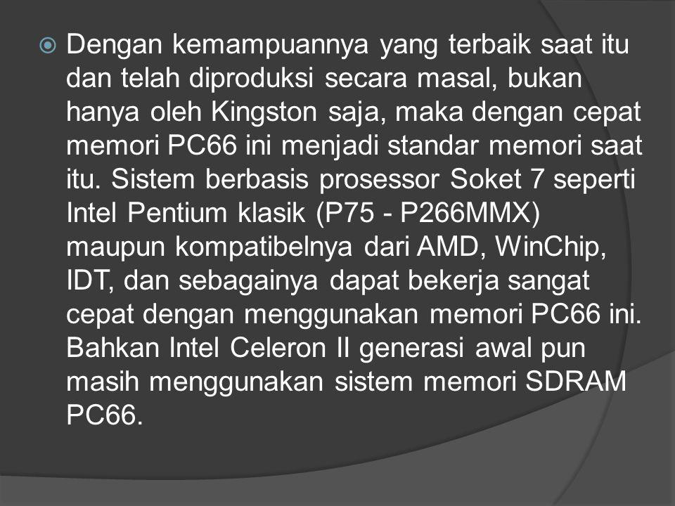  Dengan kemampuannya yang terbaik saat itu dan telah diproduksi secara masal, bukan hanya oleh Kingston saja, maka dengan cepat memori PC66 ini menja