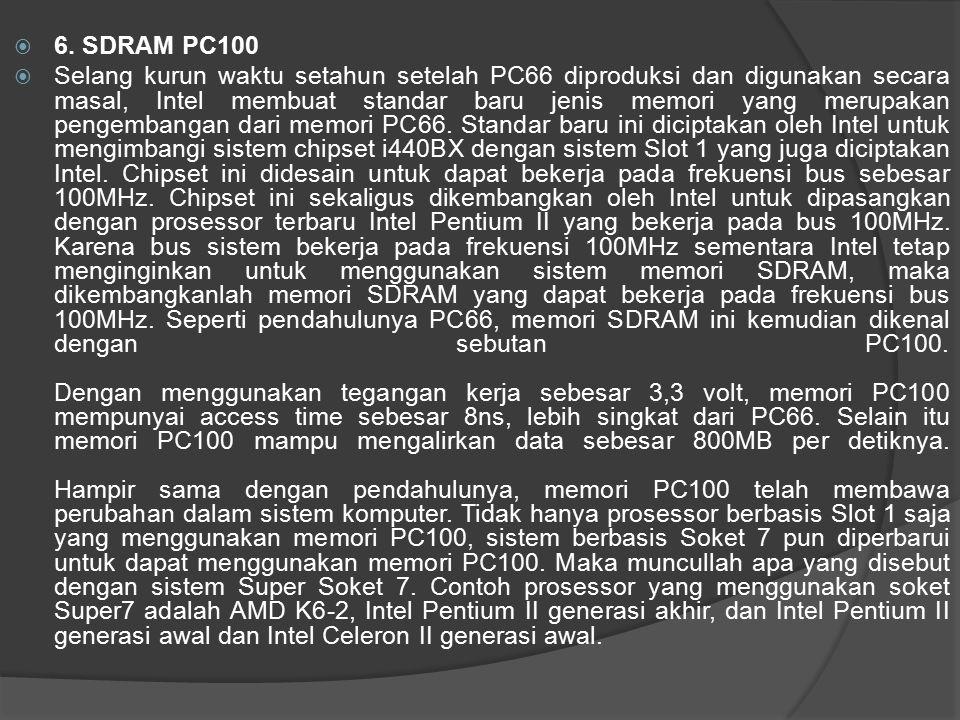  6. SDRAM PC100  Selang kurun waktu setahun setelah PC66 diproduksi dan digunakan secara masal, Intel membuat standar baru jenis memori yang merupak