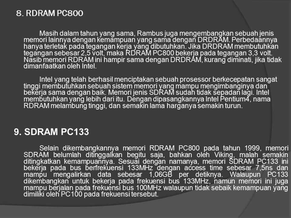 8. RDRAM PC800 Masih dalam tahun yang sama, Rambus juga mengembangkan sebuah jenis memori lainnya dengan kemampuan yang sama dengan DRDRAM. Perbedaann