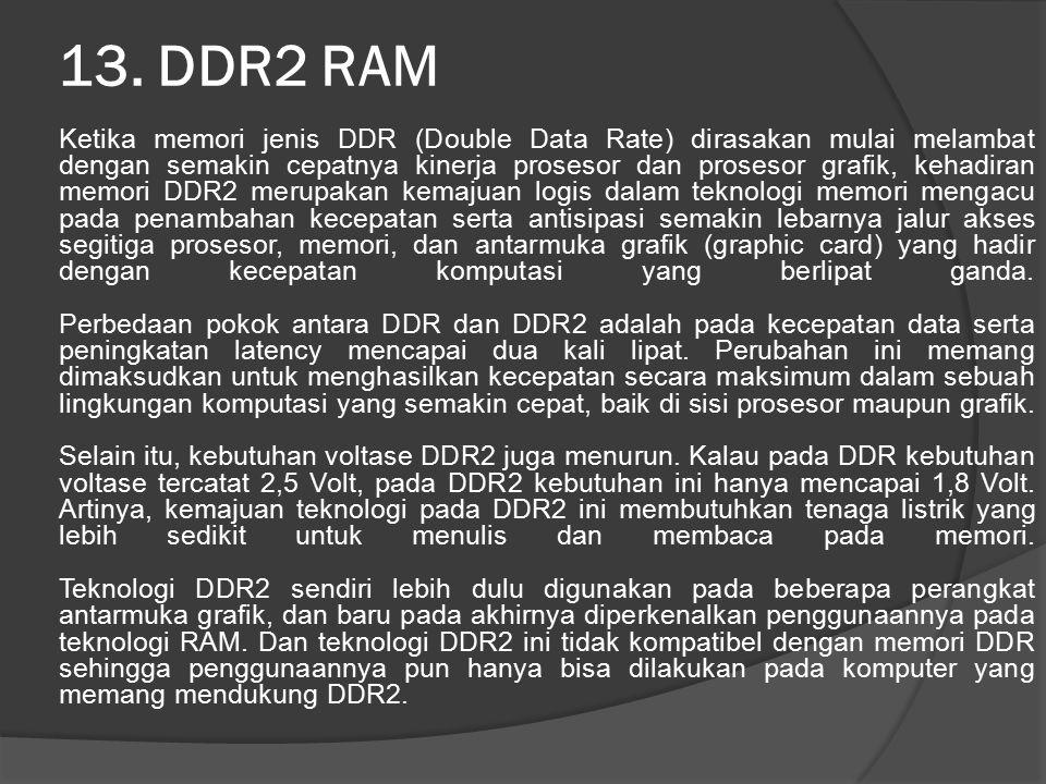 13. DDR2 RAM Ketika memori jenis DDR (Double Data Rate) dirasakan mulai melambat dengan semakin cepatnya kinerja prosesor dan prosesor grafik, kehadir