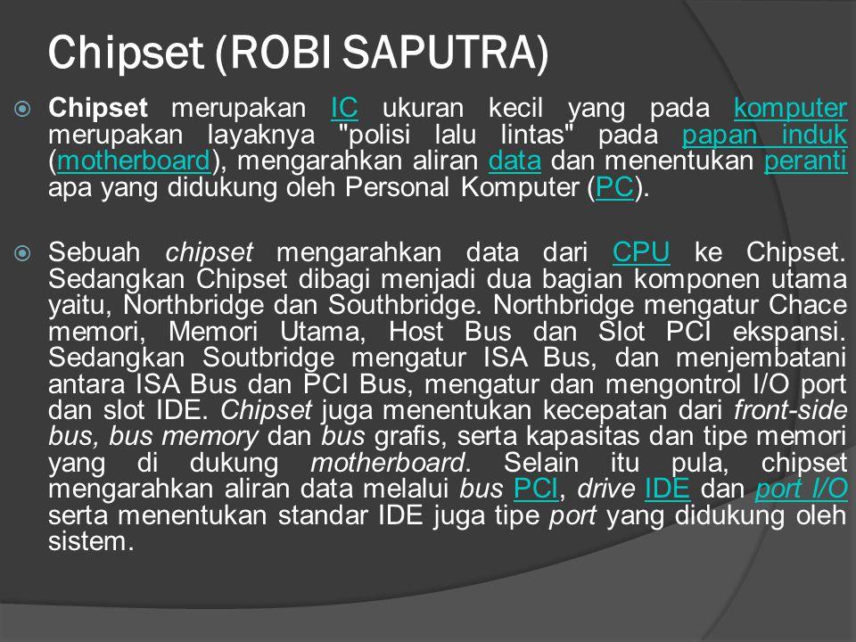 Chipset (ROBI SAPUTRA)  Chipset merupakan IC ukuran kecil yang pada komputer merupakan layaknya