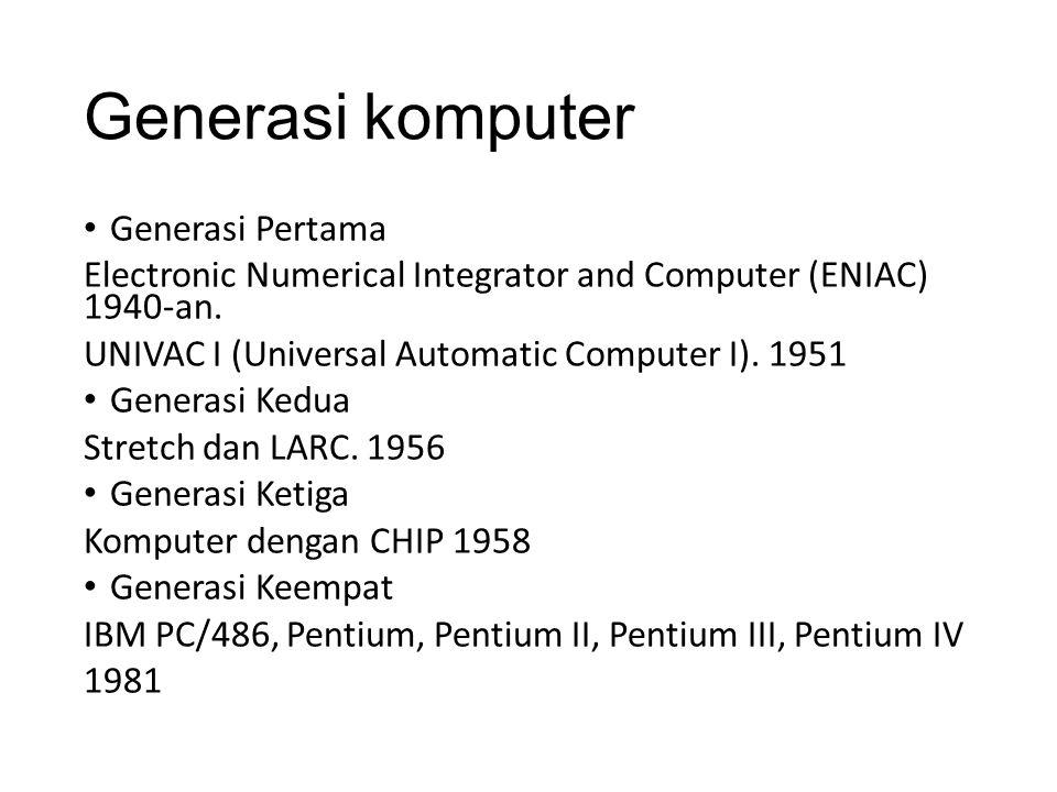 Generasi komputer Generasi Pertama Electronic Numerical Integrator and Computer (ENIAC) 1940-an. UNIVAC I (Universal Automatic Computer I). 1951 Gener