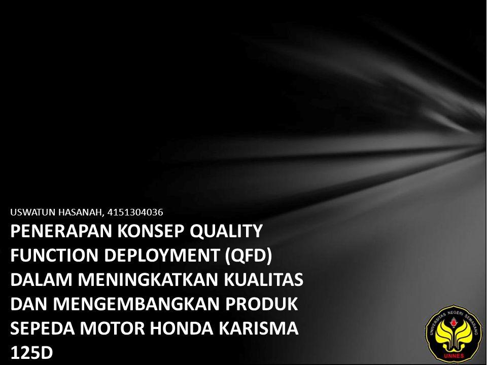 USWATUN HASANAH, 4151304036 PENERAPAN KONSEP QUALITY FUNCTION DEPLOYMENT (QFD) DALAM MENINGKATKAN KUALITAS DAN MENGEMBANGKAN PRODUK SEPEDA MOTOR HONDA