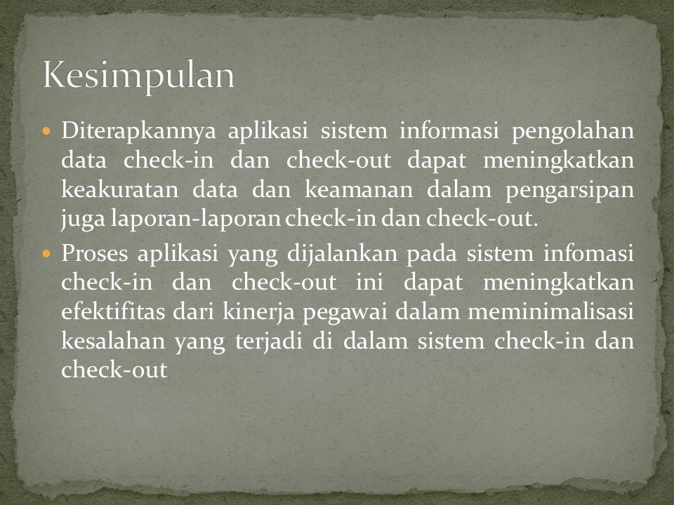 Diterapkannya aplikasi sistem informasi pengolahan data check-in dan check-out dapat meningkatkan keakuratan data dan keamanan dalam pengarsipan juga