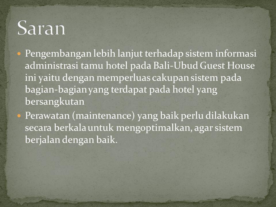 Pengembangan lebih lanjut terhadap sistem informasi administrasi tamu hotel pada Bali-Ubud Guest House ini yaitu dengan memperluas cakupan sistem pada
