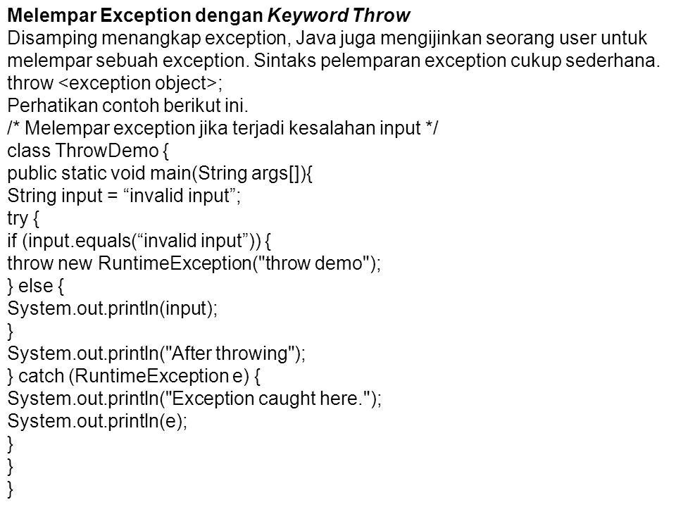 Melempar Exception dengan Keyword Throw Disamping menangkap exception, Java juga mengijinkan seorang user untuk melempar sebuah exception.