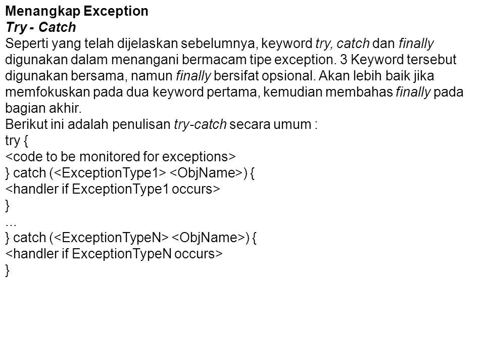 Menangkap Exception Try - Catch Seperti yang telah dijelaskan sebelumnya, keyword try, catch dan finally digunakan dalam menangani bermacam tipe exception.