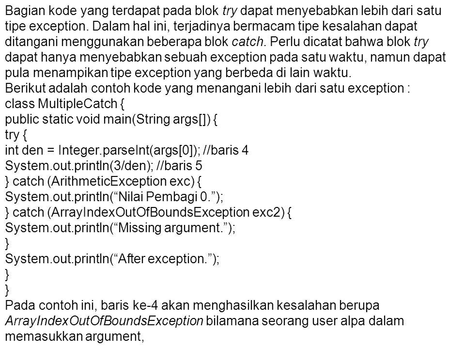 Bagian kode yang terdapat pada blok try dapat menyebabkan lebih dari satu tipe exception.